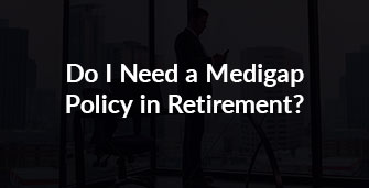 Do I Need a Medigap Policy in Retirement?