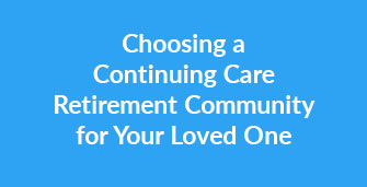 Choosing a Continuing Care Retirement Community for Your Loved One