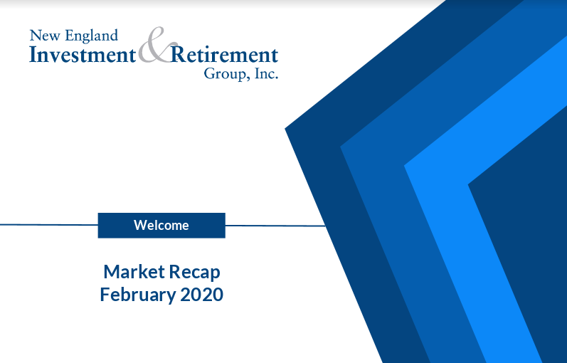 New England Investment & Retirement Group February 2020 Market Recap