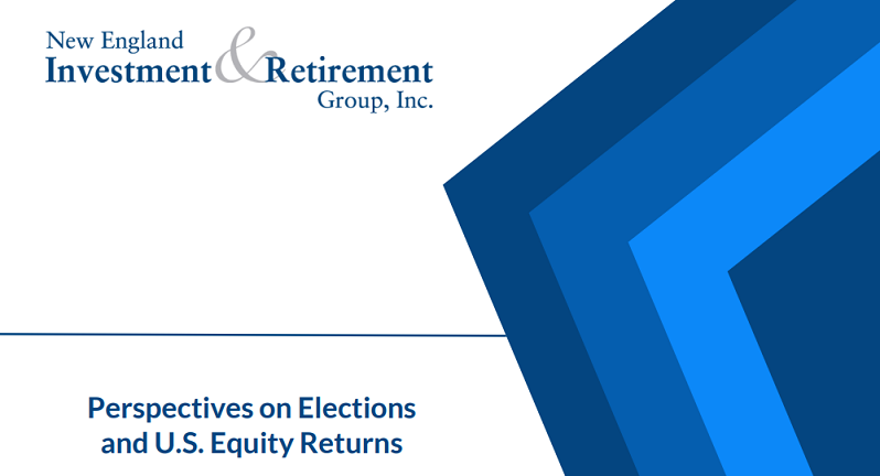 New England Investment & Retirement Group Perspectives on Elections and U.S. Equity Returns