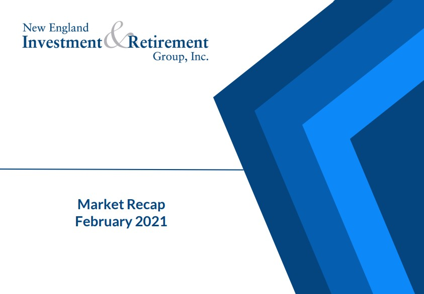 New England Investment & Retirement Group February 2021 Market Recap